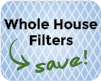 Whole House Filters