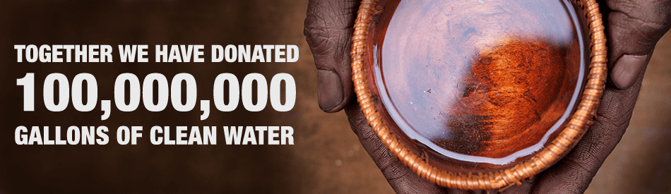 Together we have donated 100,000,000 gallons of clean water